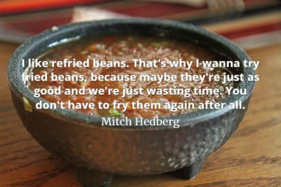 Mitch-Hedberg-quote-I-like-refried-beans.-Thats-why-I-wanna-try-fried-beans-because-maybe-theyre-just-as-good