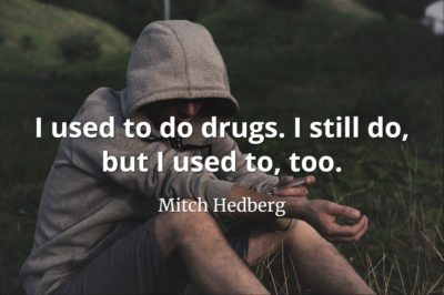 Mitch Hedberg quote I used to do drugs. I still do, but I used to, too
