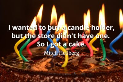 Mitch Hedberg quote I wanted to buy a candle holder, but the store didn't have one. So I got a cake