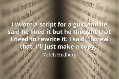 Mitch Hedberg quote I wrote a script for a guy, and he said he liked it but he thought that I need to rewrite it