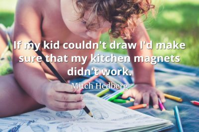 Mitch Hedberg quote If my kid couldn't draw I'd make sure that my kitchen magnets didn't work