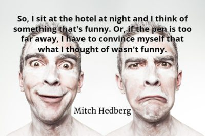 Mitch Hedberg quote So, I sit at the hotel at night and I think of something that's funny.