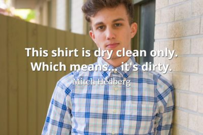 Mitch Hedberg quote This shirt is dry clean only. Which means... it's dirty