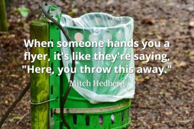 Mitch Hedberg quote When someone hands you a flyer, it's like they're saying here you throw this away