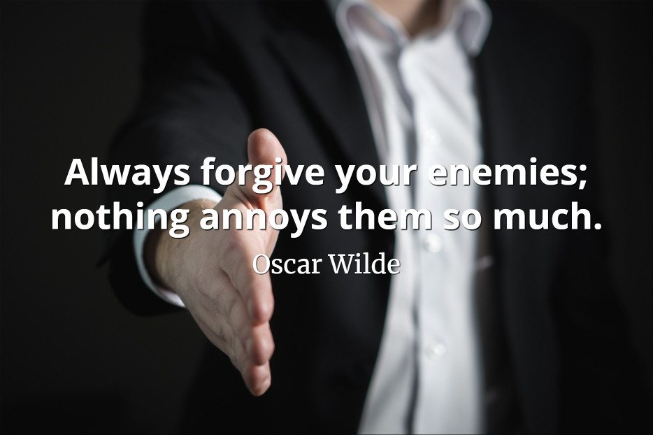 Oscar Wilde quote Always forgive your enemies; nothing annoys them so much.