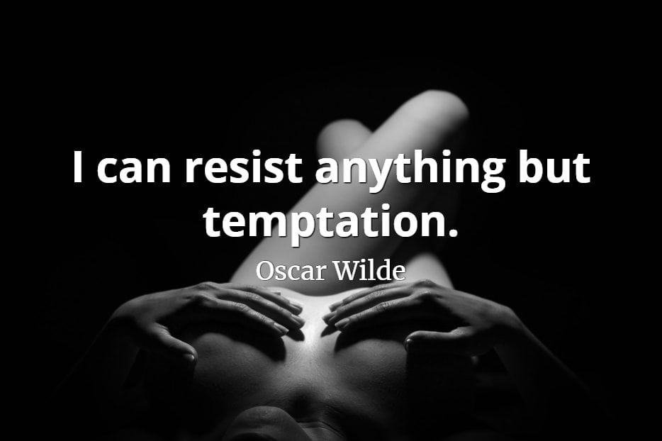 Oscar Wilde quote I can resist anything but temptation.