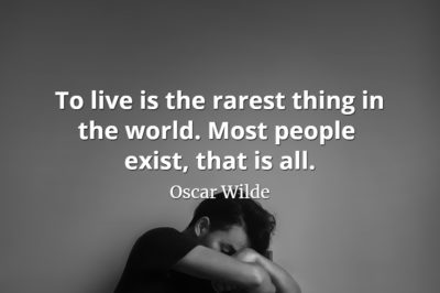 Oscar Wilde quote To live is the rarest thing in the world. Most people exist, that is all.
