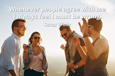 Oscar Wilde quote Whenever people agree with me I always feel I must be wrong.