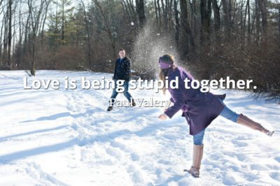 Paul Valery quote Love is being stupid together.