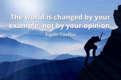 Paulo Coelho quote The world is changed by your example, not by your opinion.
