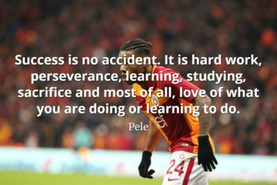 Pele quote Success is no accident. It is hard work, perseverance, learning, studying, sacrifice