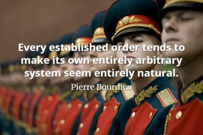 Pierre Bourdieu quote Every established order tends to make its own entirely arbitrary system seem entirely natural.