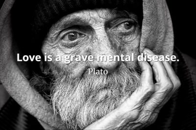 Plato quote Love is a grave mental disease.