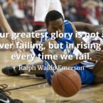 Ralph Waldo Emerson quote Our greatest glory is not in never failing, but in rising up every time we fail.