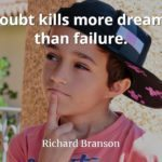 Richard Branson Quote: Doubt kills more dreams than failure