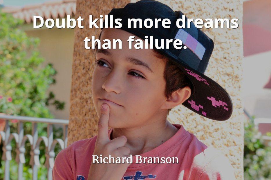Richard Branson Quote: Doubt kills more dreams than failure