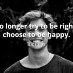 Rick Elias Quote: I no longer try to be right; I choose to be happy.