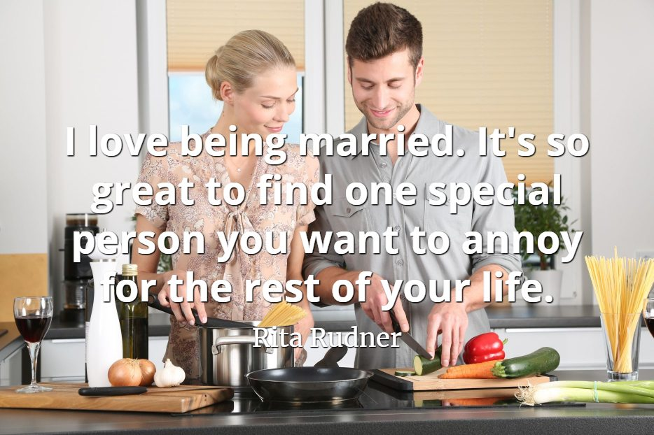 Rita Rudner quote I love being married. It's so great to find one special person you want to annoy for the rest of your life.