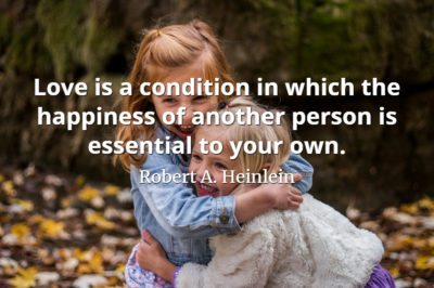 Robert A. Heinlein quote Love is a condition in which the happiness of another person is essential to your own.