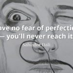 Salvador Dali quote Have no fear of perfection — you'll never reach it.