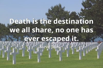 Steve Jobs Quote: Death is the destination we all share, no one has ever escaped it.