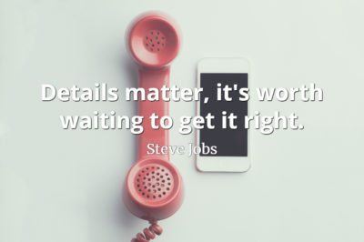 Steve Jobs quote Details matter, it's worth waiting to get it right