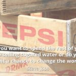 Steve Jobs quote Do you want to spend the rest of your life selling sugared water or do you want a chance to change the world