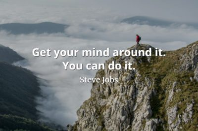 Steve Jobs quote Get your mind around it. You can do it