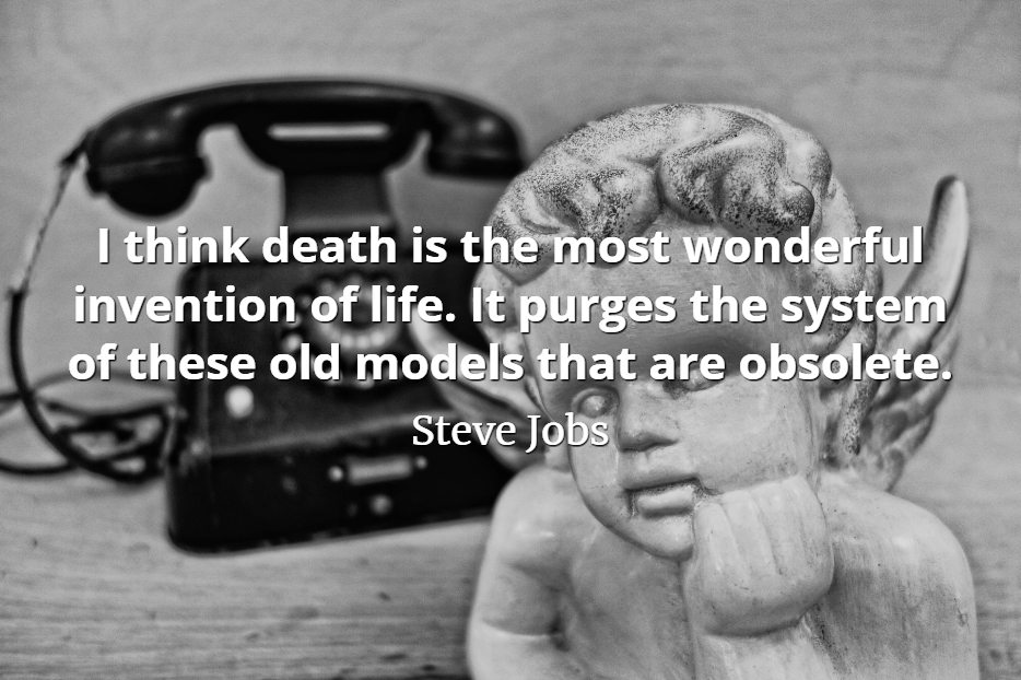 Steve Jobs quote I think death is the most wonderful invention of life. It purges the system of these old models that are obsolete
