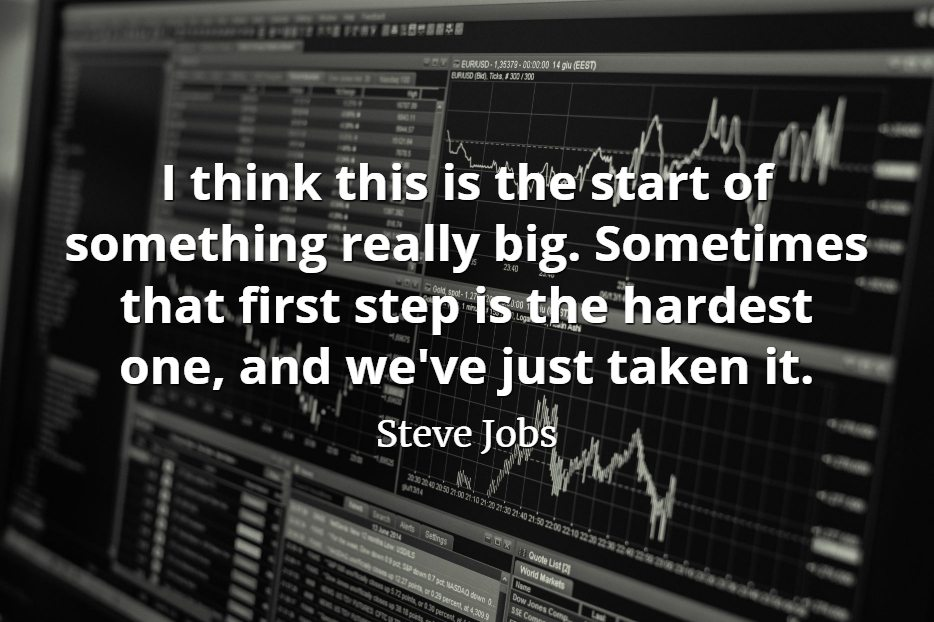 Steve Jobs quote I think this is the start of something really big. Sometimes that first step is the hardest one, and we've just taken it