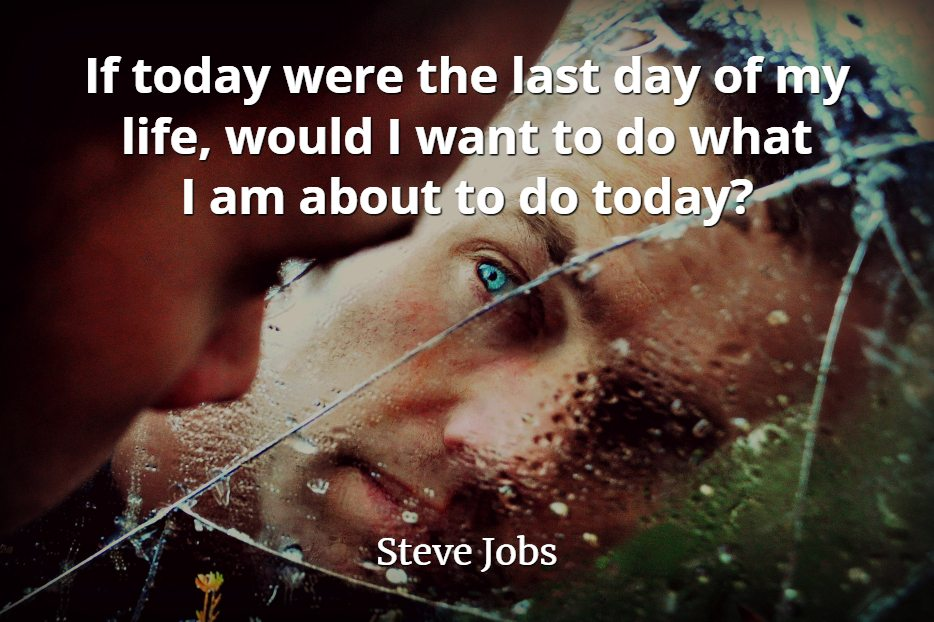 Steve Jobs quote If today were the last day of my life, would I want to do what I am about to do today