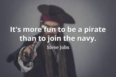 Steve Jobs Quote: It's more fun to be a pirate than to join the navy.