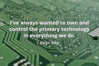 Steve Jobs Quote: I've always wanted to own and control the primary technology in everything we do.
