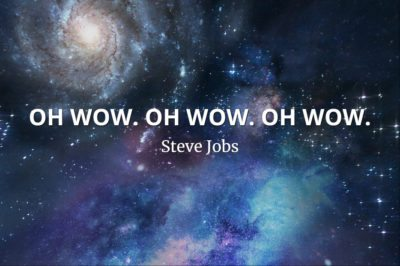 Steve Jobs Quote: OH WOW. OH WOW. OH WOW.