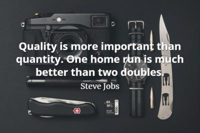 Steve Jobs Quote: Quality is more important than quantity. One home run is much better than two doubles.