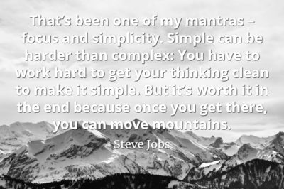Steve Jobs quote That's been one of my mantras – focus and simplicity. Simple can be harder than complex