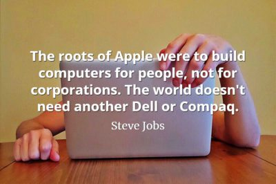 Steve Jobs Quote: The roots of Apple were to build computers for people, not for corporations. The world doesn't need another Dell or Compaq.