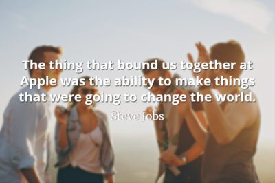 Steve Jobs Quote: The thing that bound us together at Apple was the ability to make things that were going to change the world.