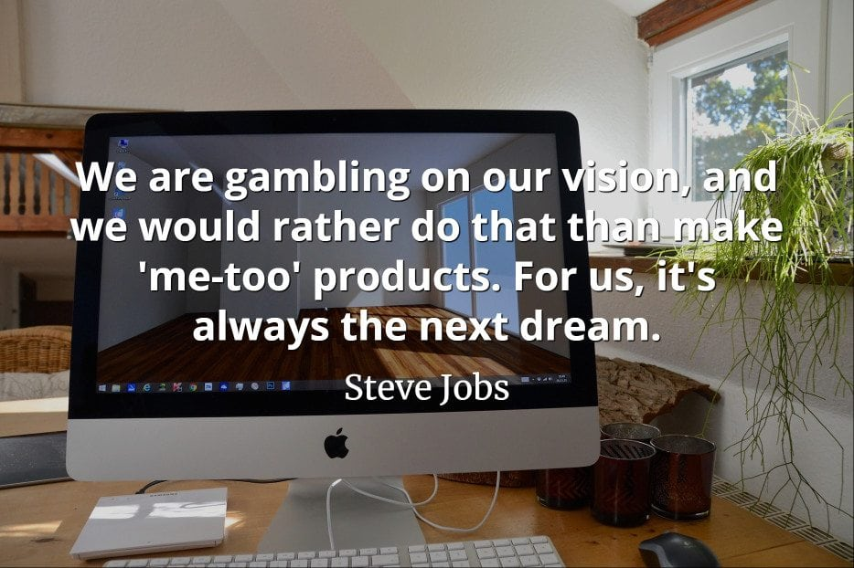 Steve Jobs Quote: We are gambling on our vision, and we would rather do that than make 'me-too' products.
