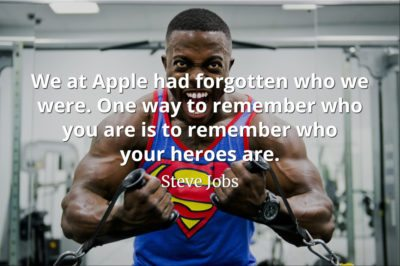 Steve Jobs Quote: We at Apple had forgotten who we were. One way to remember who you are is to remember who your heroes are.
