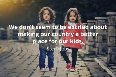 Steve Jobs Quote: We don't seem to be excited about making our country a better place for our kids