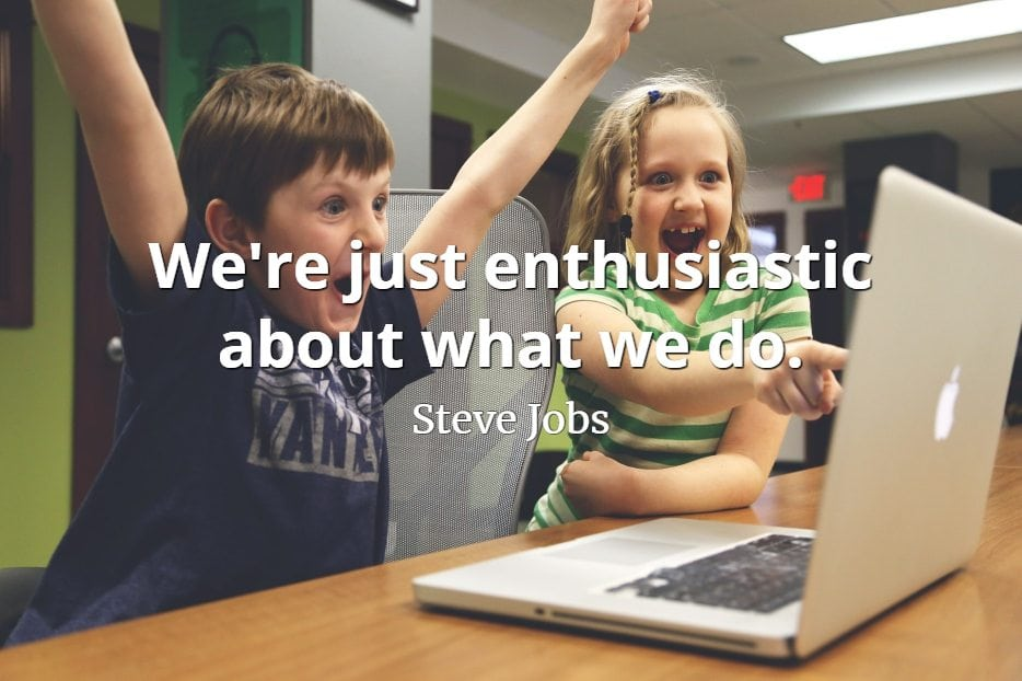 Steve Jobs Quote: We're just enthusiastic about what we do.
