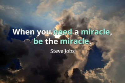Cloudy sky with the sun obscured and Steve Jobs quote, When you need a miracle, be the miracle.