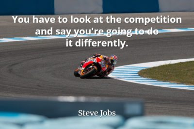 Steve Jobs Quote: You have to look at the competition and say you're going to do it differently.