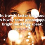 Steven Wright quote Light travels faster than sound. This is why some people appear bright until they speak.