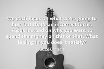 Suze Orman quote We each focus on what we're going to buy, but that's an incorrect focus.