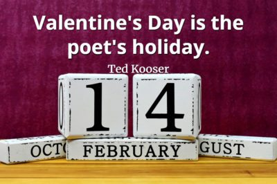 Ted Kooser quote alentine's Day is the poet's holiday.