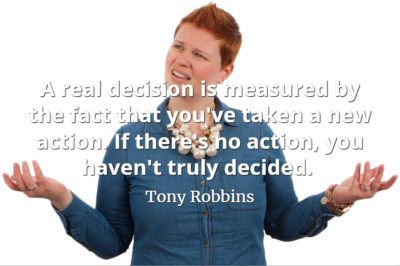 Tony Robbins quote A real decision is measured by the fact that you've taken a new action. If there's no action, you haven't truly decided.