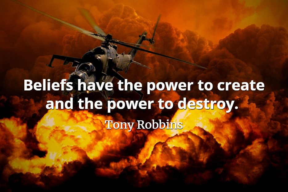 Tony Robbins quote Beliefs have the power to create and the power to destroy.