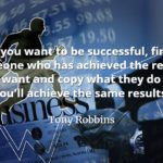 Tony Robbins quote If you want to be successful, find someone who has achieved the results you want and copy what they do and you'll achieve the same results.